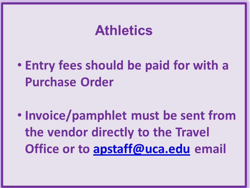 Athletics Entry fees should be paid for with a Purchase Order.