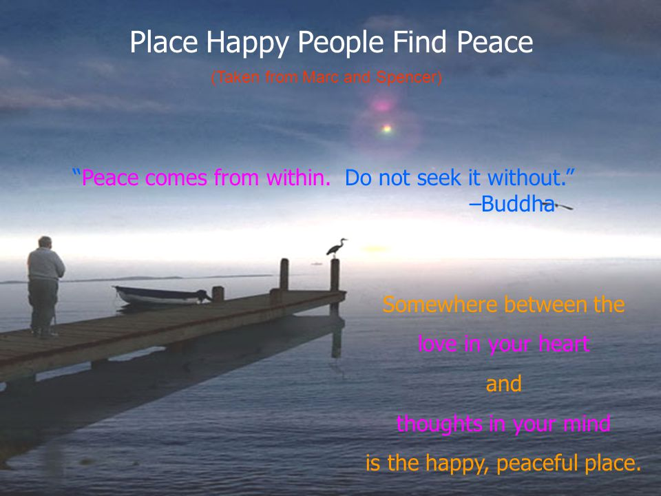 is the happy, peaceful place.