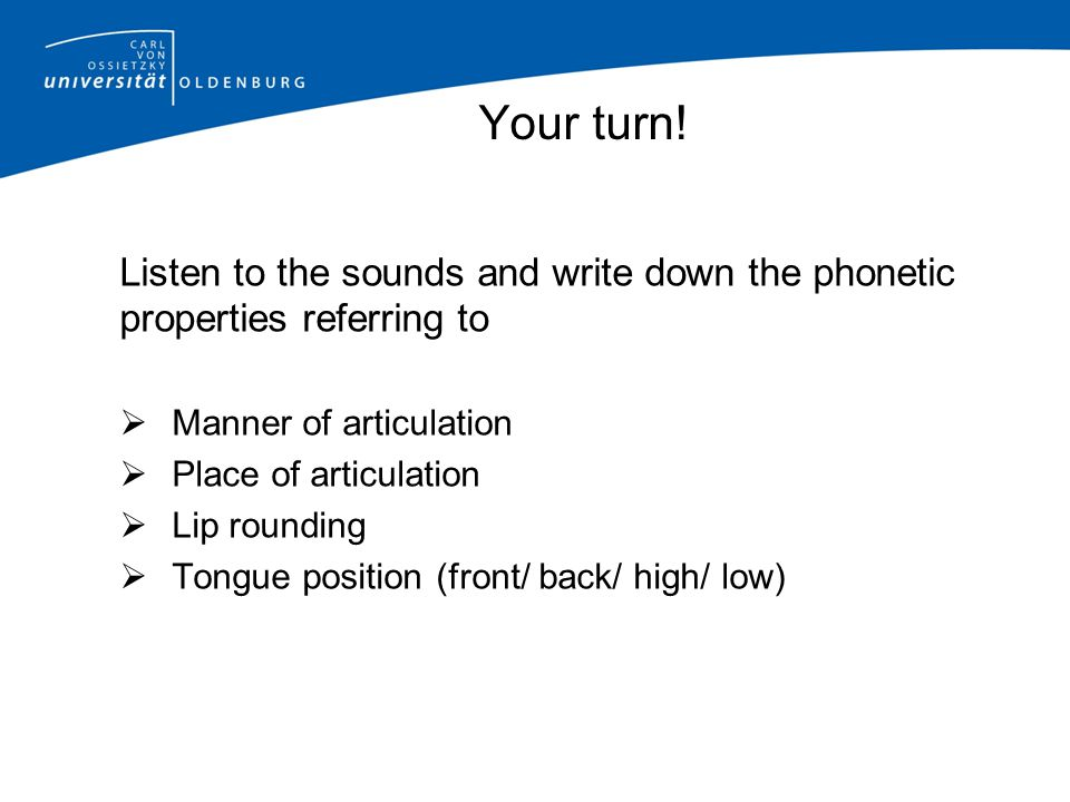 Your turn! Listen to the sounds and write down the phonetic properties referring to. Manner of articulation.