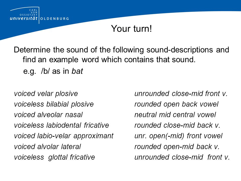 Your turn! Determine the sound of the following sound-descriptions and find an example word which contains that sound.