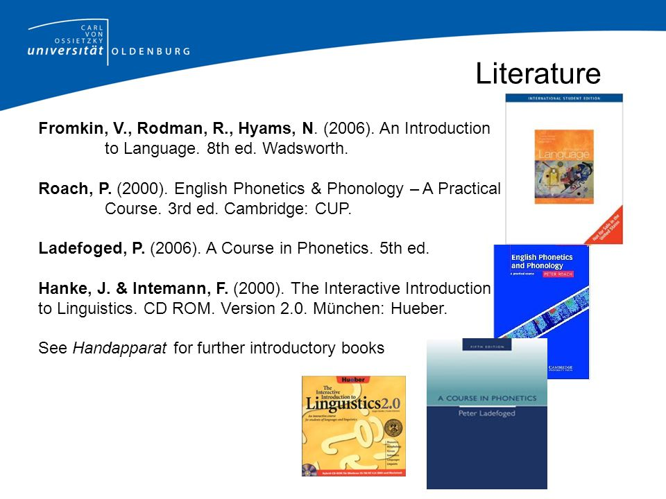 Literature Fromkin, V., Rodman, R., Hyams, N. (2006). An Introduction to Language. 8th ed. Wadsworth.