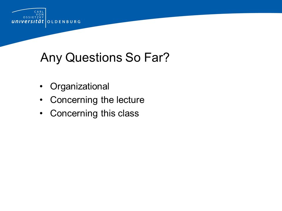 Any Questions So Far Organizational Concerning the lecture