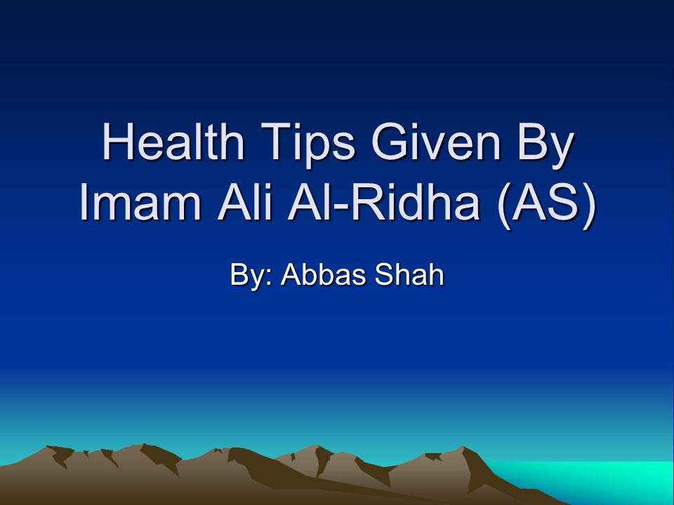 Health Tips Given By Imam Ali Al-Ridha (AS)