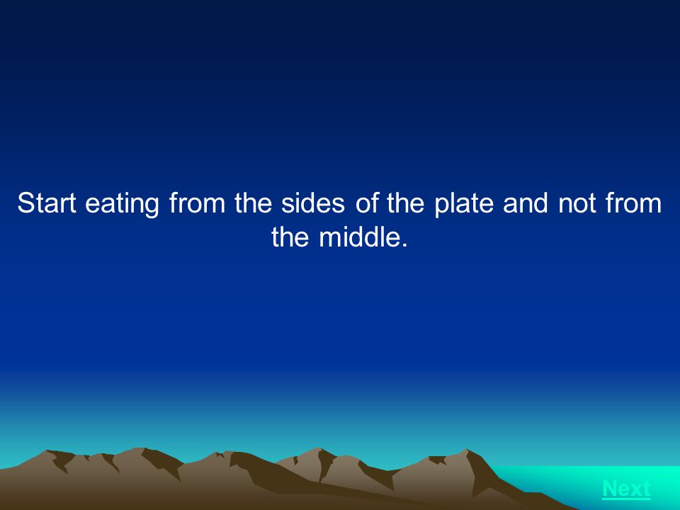 Start eating from the sides of the plate and not from the middle.