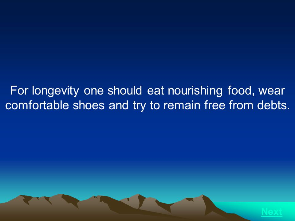 For longevity one should eat nourishing food, wear comfortable shoes and try to remain free from debts.