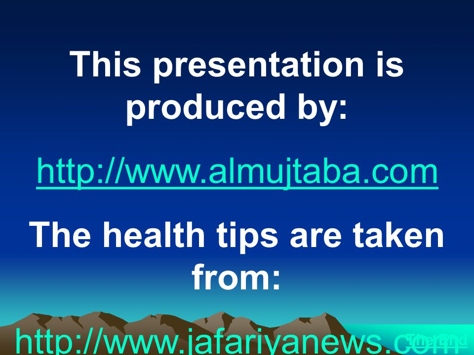 This presentation is produced by: The health tips are taken from: