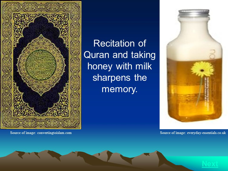 Recitation of Quran and taking honey with milk sharpens the memory.
