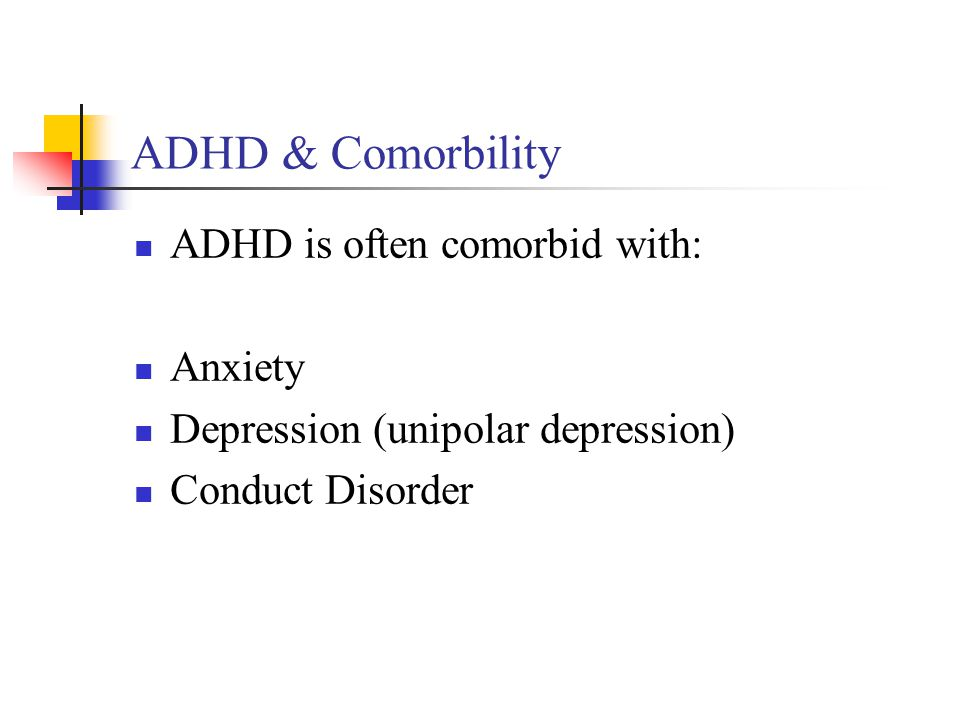 ADHD & Comorbility ADHD is often comorbid with: Anxiety