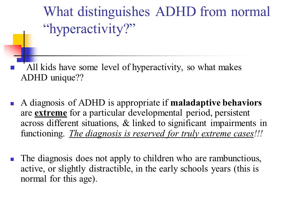 What distinguishes ADHD from normal hyperactivity