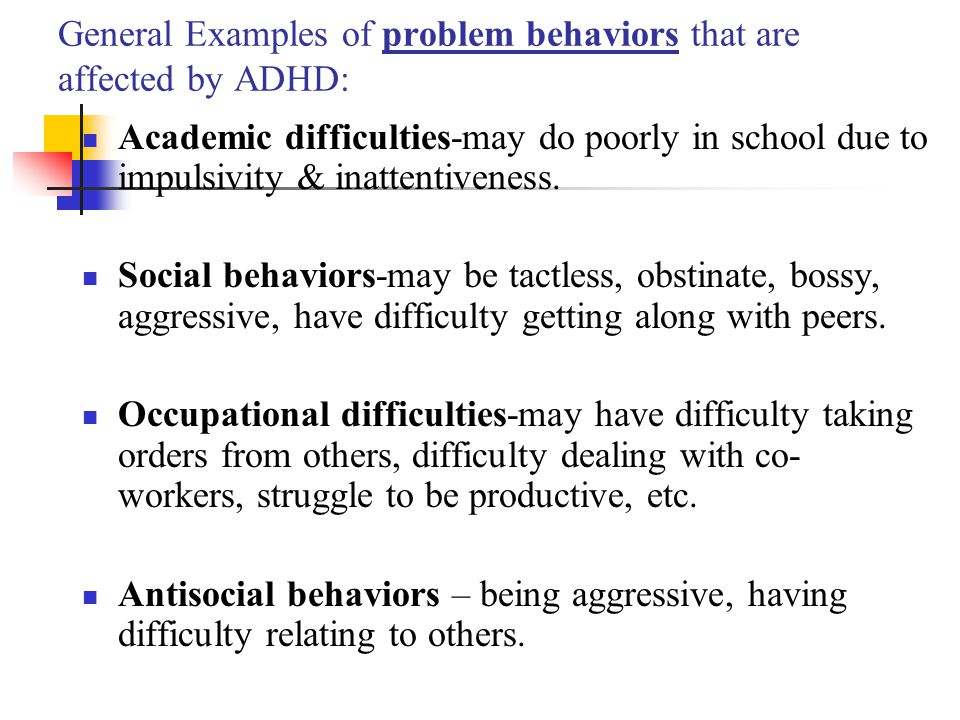 General Examples of problem behaviors that are affected by ADHD: