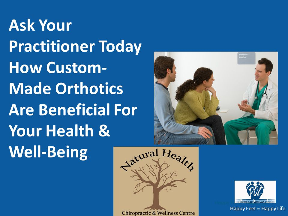 Ask Your Practitioner Today How Custom-Made Orthotics Are Beneficial For Your Health & Well-Being.