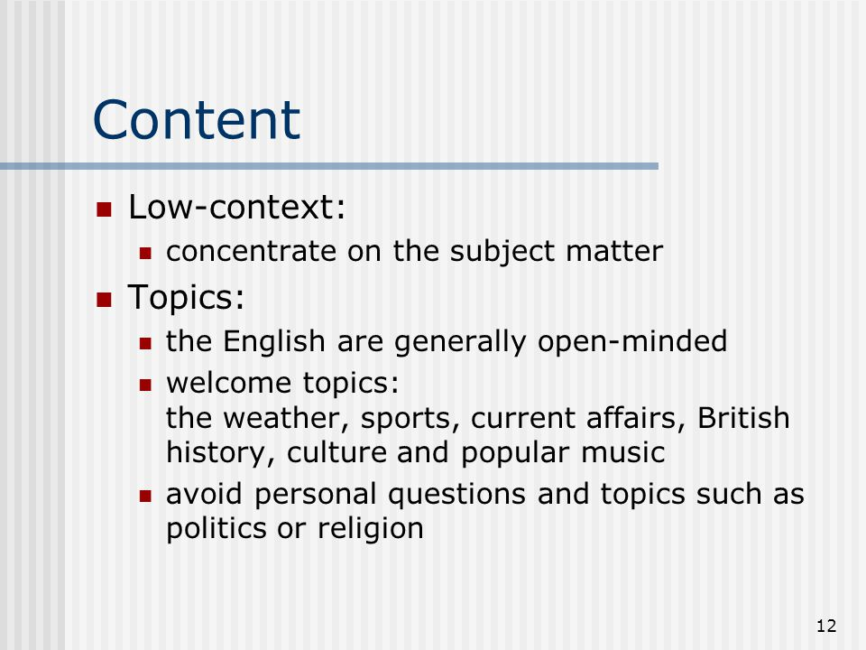 Content Low-context: Topics: concentrate on the subject matter