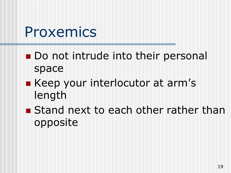 Proxemics Do not intrude into their personal space