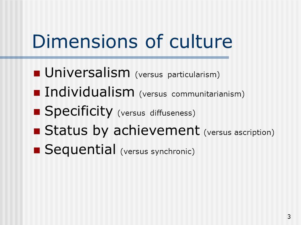 Dimensions of culture Universalism (versus particularism)