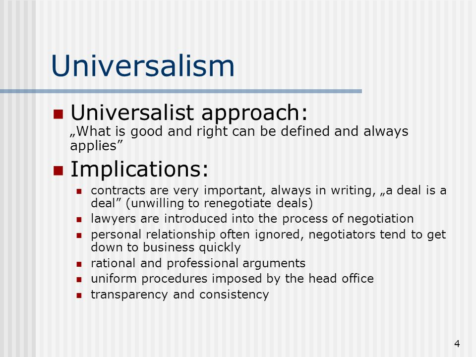 "Universalism Universalist approach: ""What is good and right can be defined and always applies Implications:"