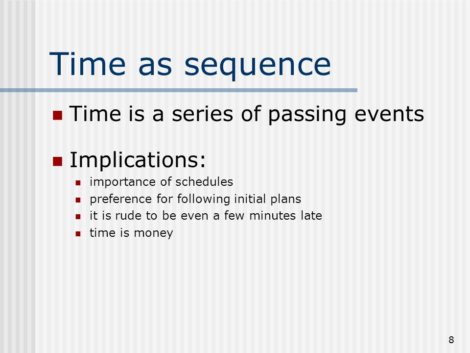 Time as sequence Time is a series of passing events Implications: