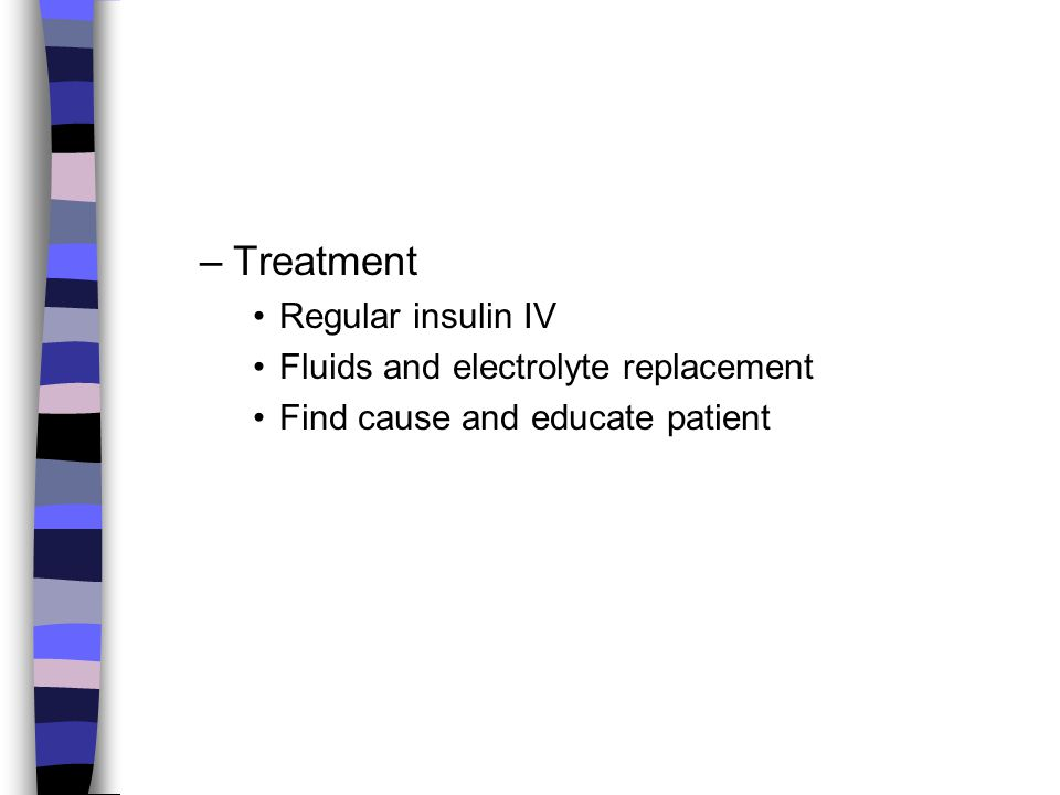 Treatment Regular insulin IV Fluids and electrolyte replacement