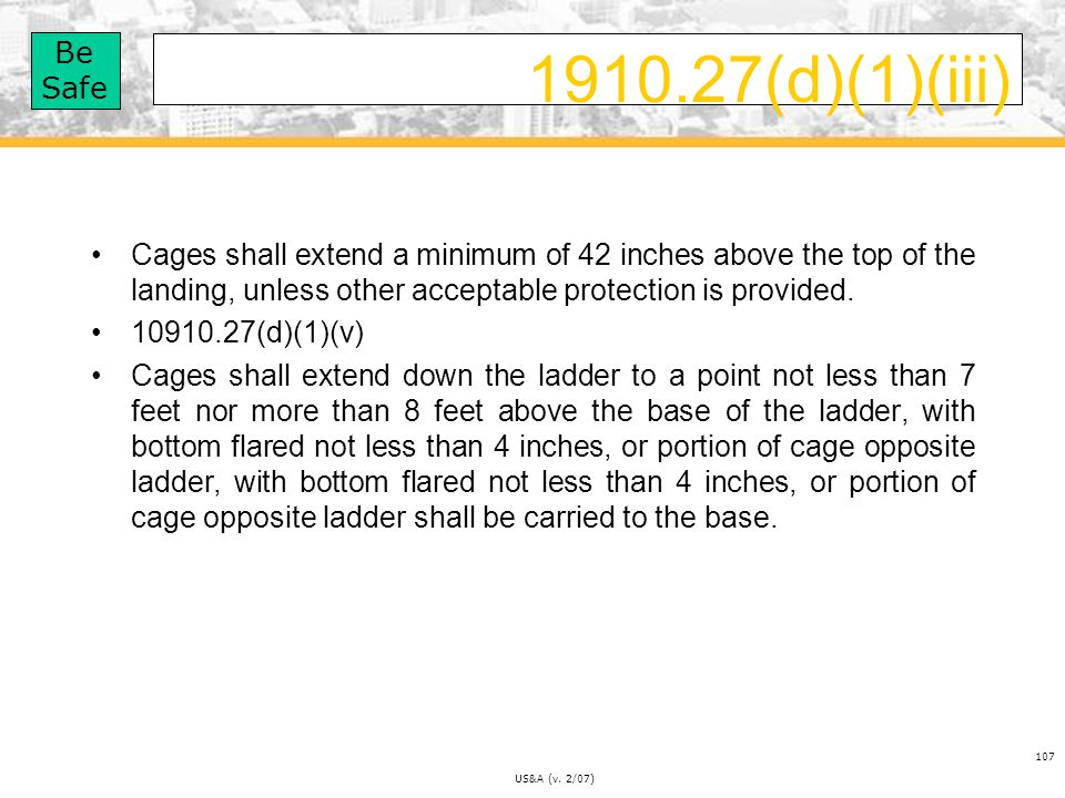 1910.27(d)(1)(iii) Cages shall extend a minimum of 42 inches above the top of the landing, unless other acceptable protection is provided.