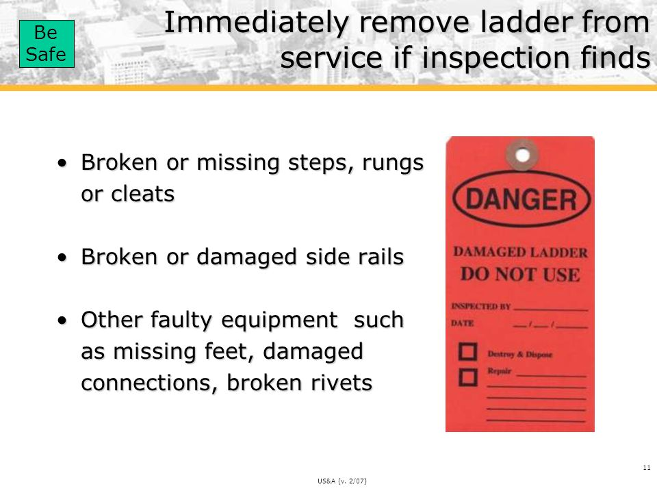 Immediately remove ladder from service if inspection finds