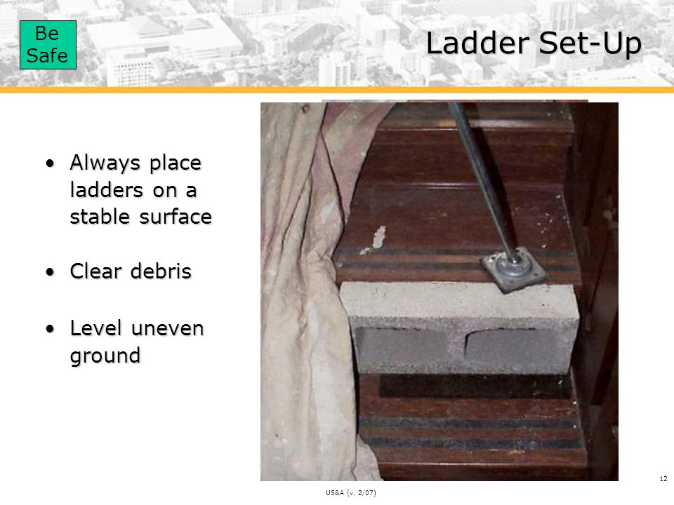 Ladder Set-Up Always place ladders on a stable surface Clear debris