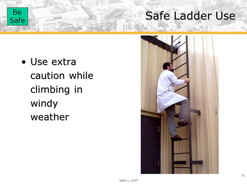 Safe Ladder Use Use extra caution while climbing in windy weather