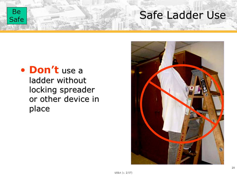 Safe Ladder Use Don't use a ladder without locking spreader or other device in place US&A (v. 2/07)