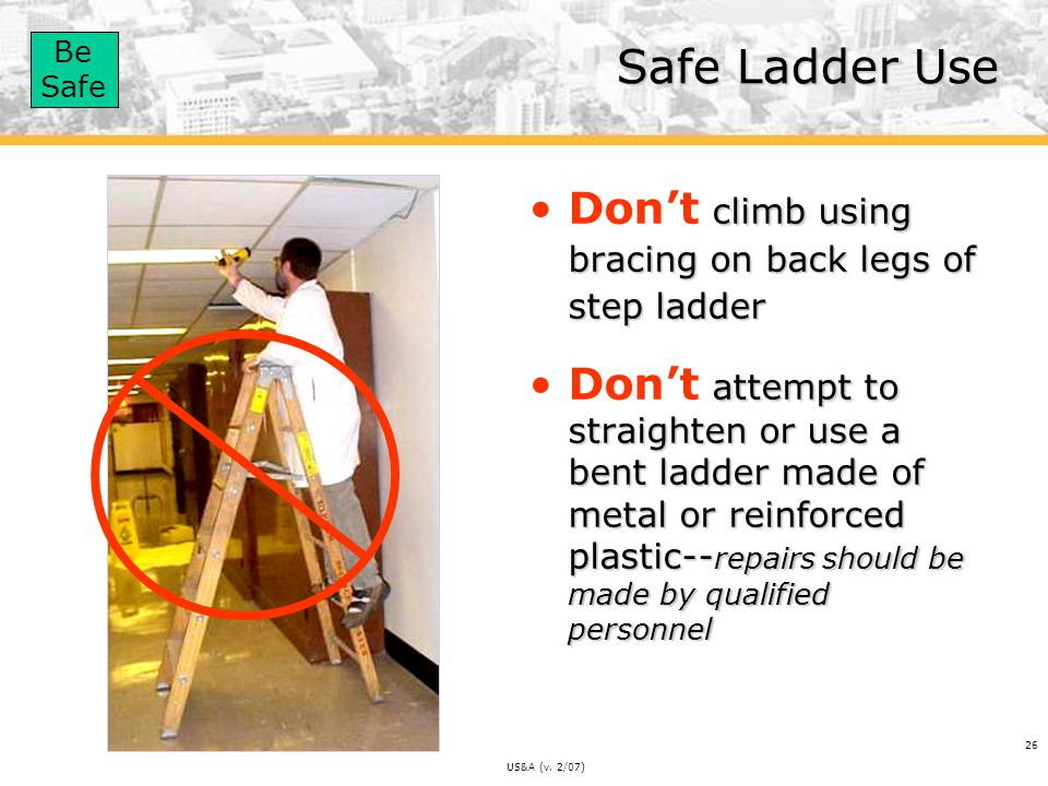 Safe Ladder Use Don't climb using bracing on back legs of step ladder