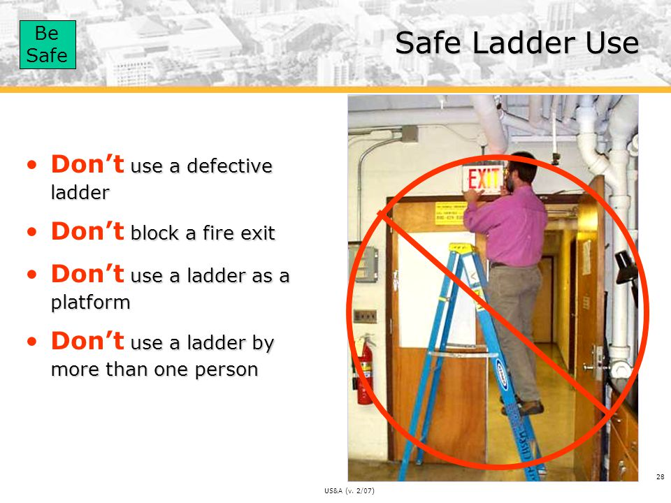Safe Ladder Use Don't use a defective ladder Don't block a fire exit