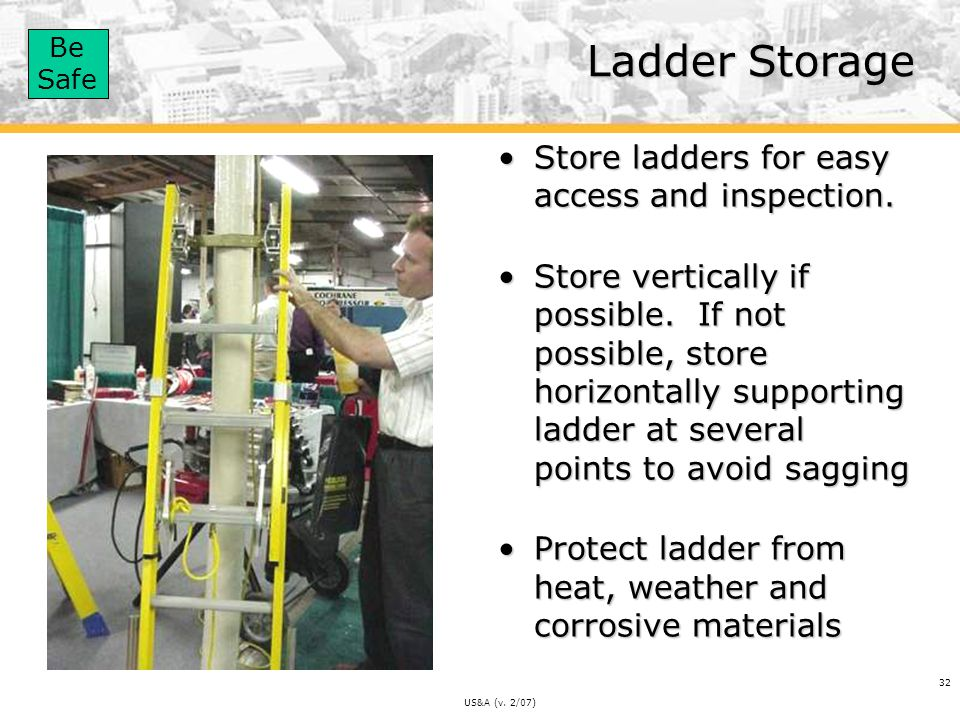 Ladder Storage Store ladders for easy access and inspection.