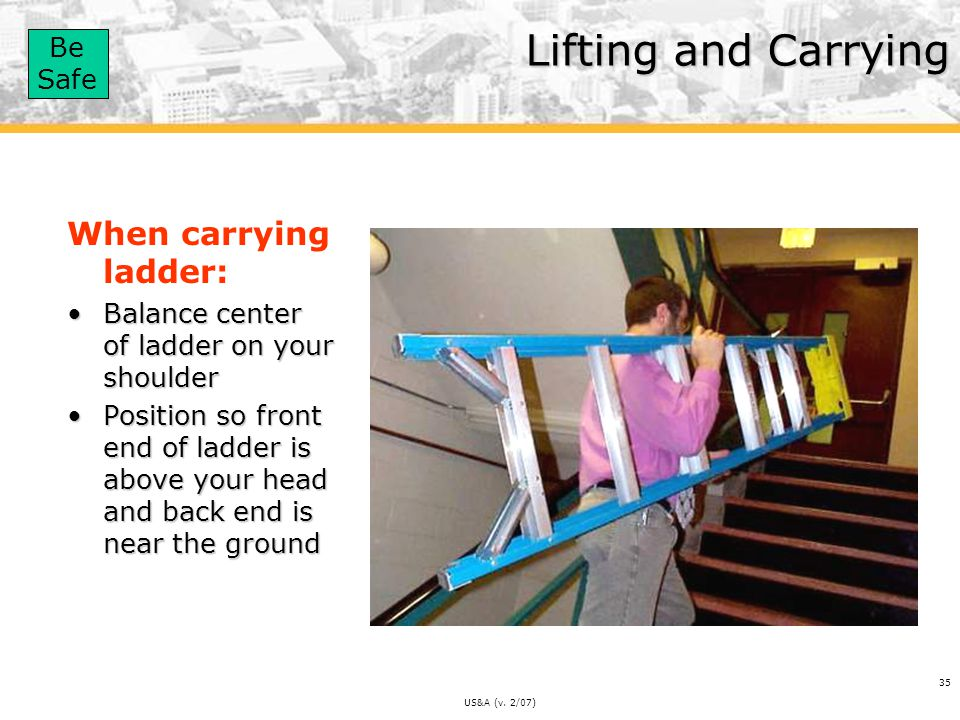 Lifting and Carrying When carrying ladder: