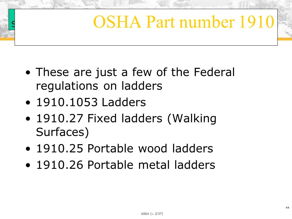 OSHA Part number 1910 These are just a few of the Federal regulations on ladders. 1910.1053 Ladders.