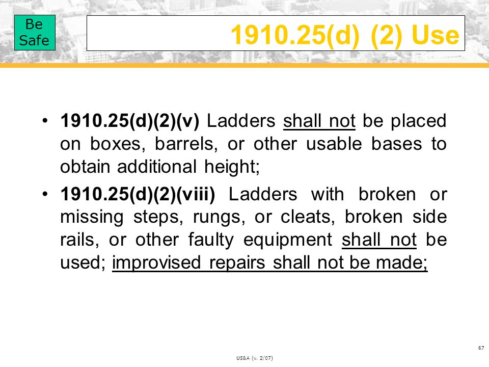 1910.25(d) (2) Use 1910.25(d)(2)(v) Ladders shall not be placed on boxes, barrels, or other usable bases to obtain additional height;