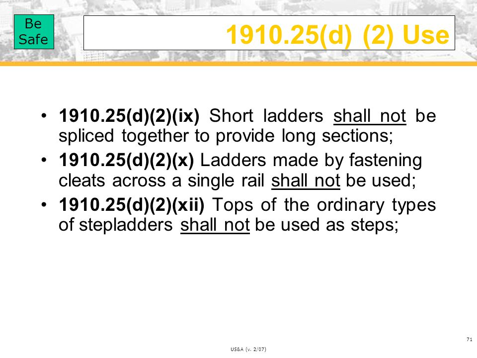 1910.25(d) (2) Use 1910.25(d)(2)(ix) Short ladders shall not be spliced together to provide long sections;