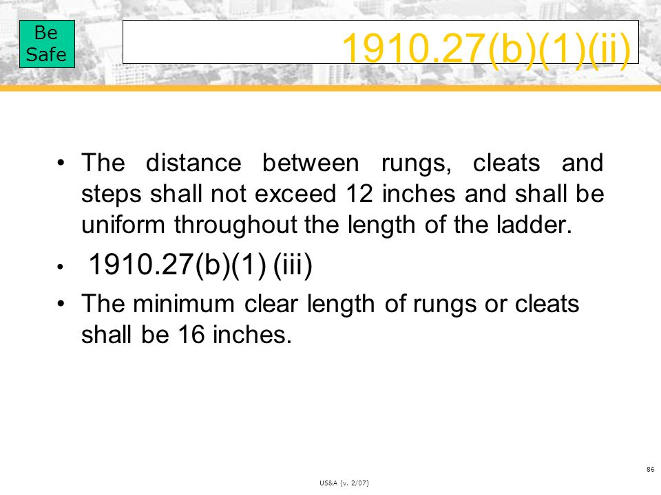1910.27(b)(1)(ii) The distance between rungs, cleats and steps shall not exceed 12 inches and shall be uniform throughout the length of the ladder.