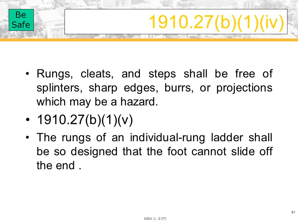 1910.27(b)(1)(iv) Rungs, cleats, and steps shall be free of splinters, sharp edges, burrs, or projections which may be a hazard.