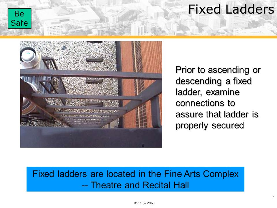Fixed Ladders Prior to ascending or descending a fixed ladder, examine connections to assure that ladder is properly secured.