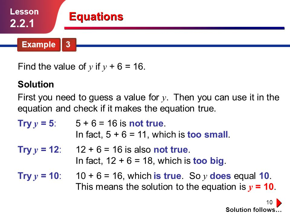 Equations 2.2.1 Find the value of y if y + 6 = 16. Solution