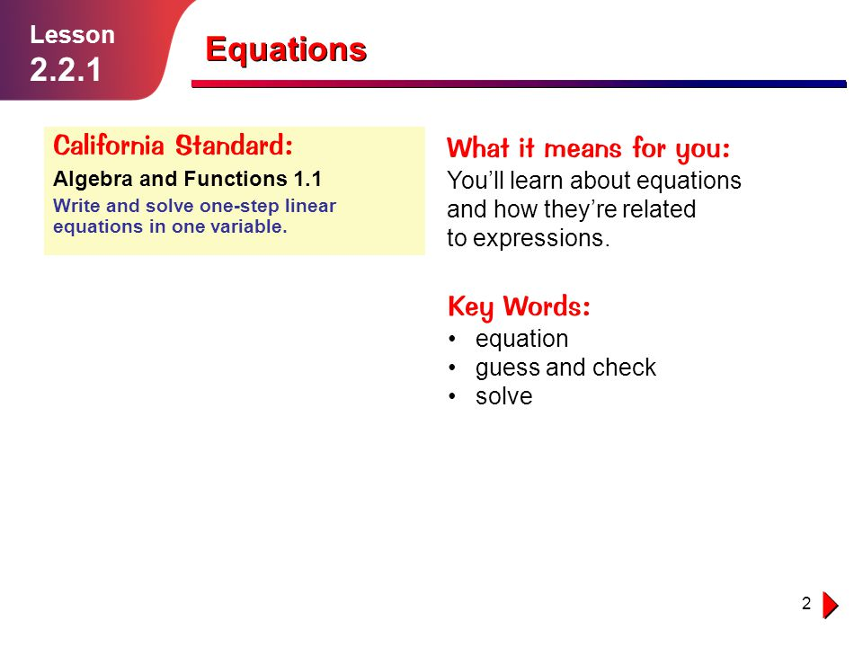 Equations 2.2.1 California Standard: What it means for you: Key Words: