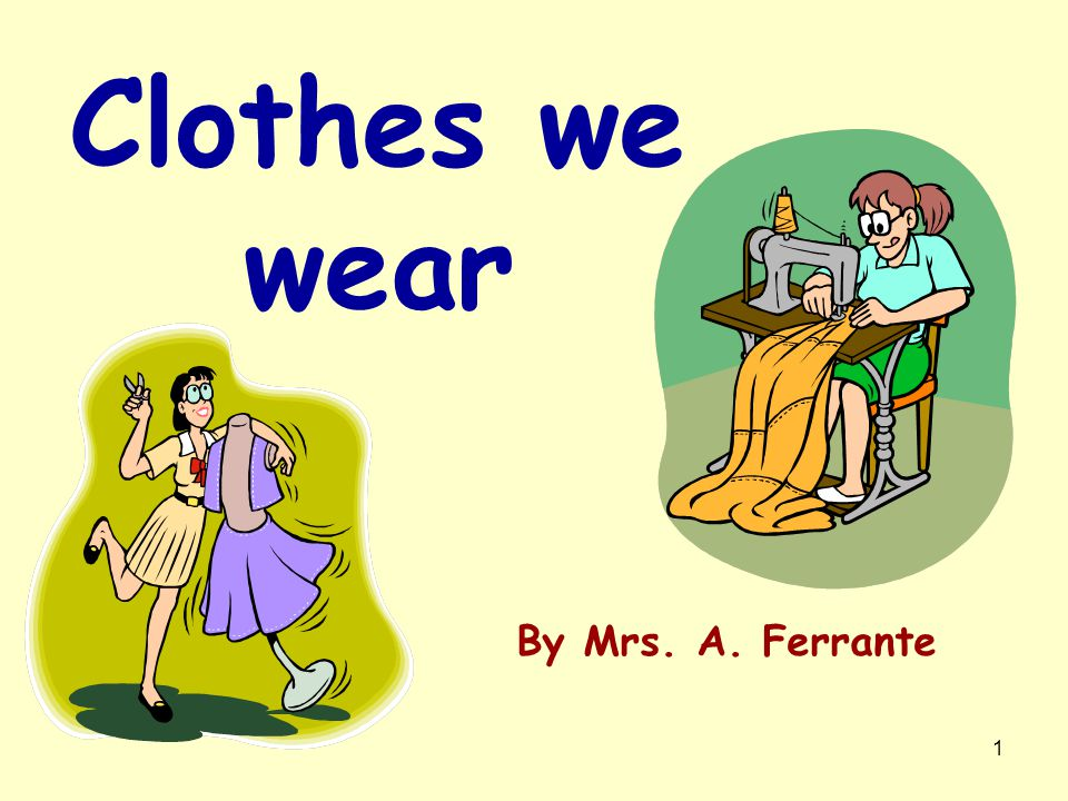 Clothes we wear By Mrs. A. Ferrante