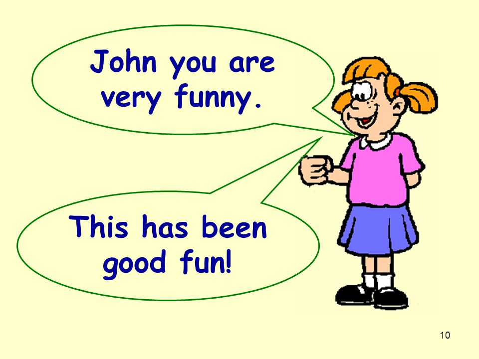 John you are very funny. This has been good fun!