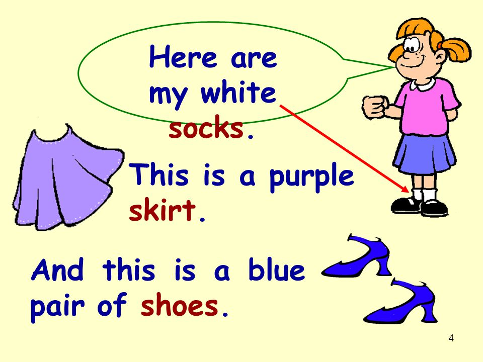 Here are my white socks. This is a purple skirt. And this is a blue pair of shoes.