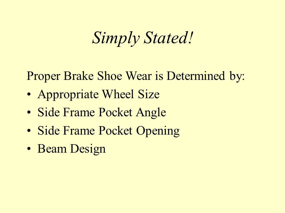 Simply Stated! Proper Brake Shoe Wear is Determined by: