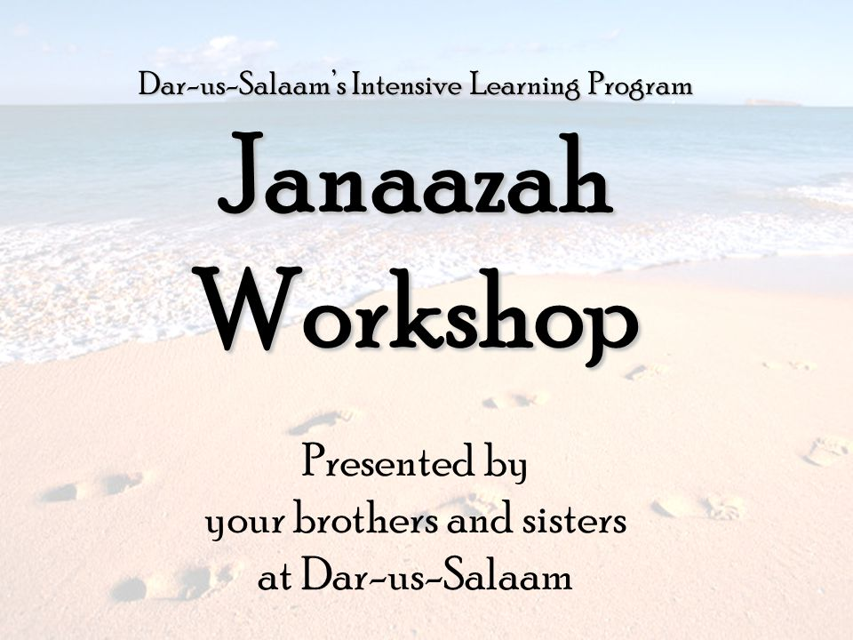Janaazah Workshop Presented by your brothers and sisters