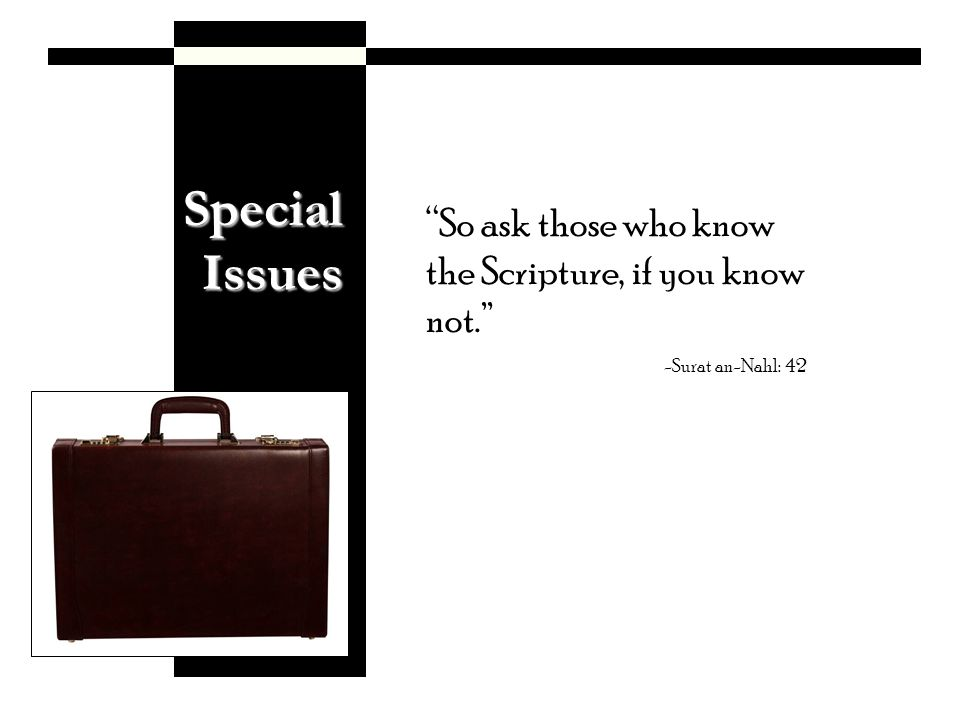 Special Issues So ask those who know the Scripture, if you know not.