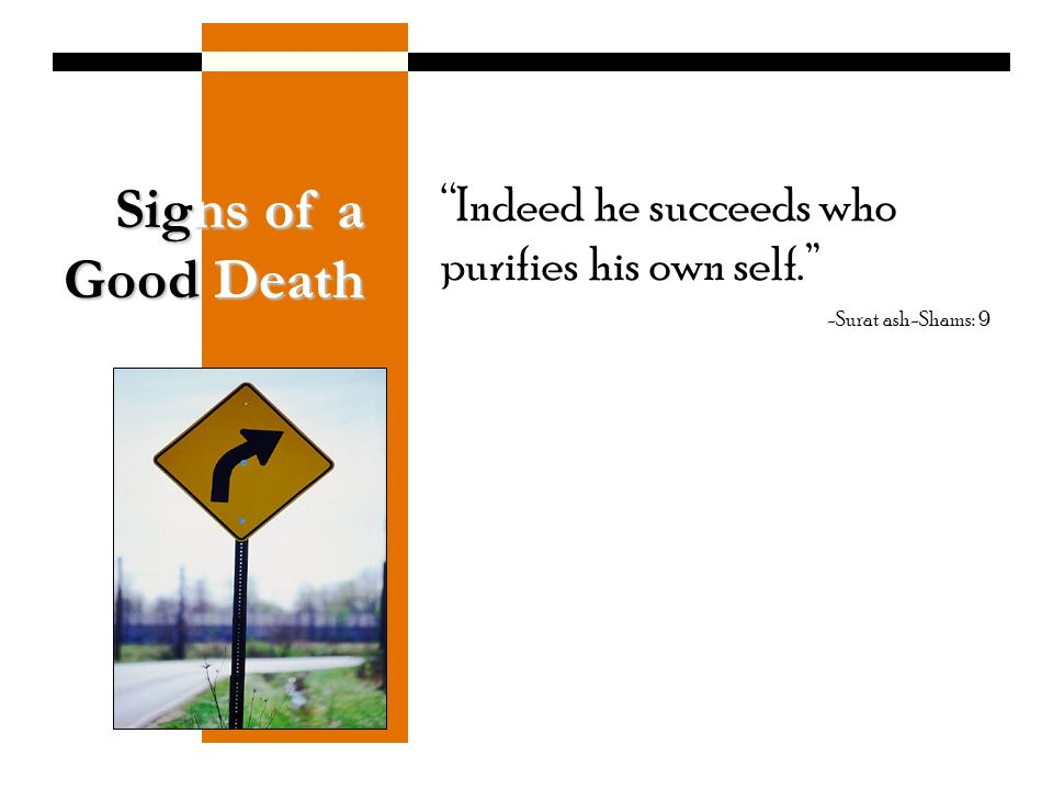 Signs of a Good Death Indeed he succeeds who purifies his own self.