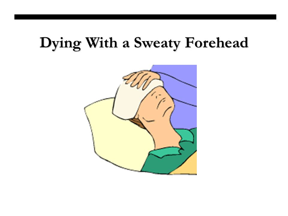 Dying With a Sweaty Forehead