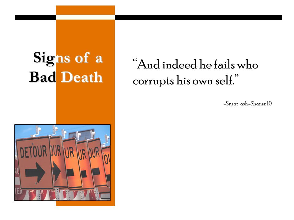 Signs of a Bad Death And indeed he fails who corrupts his own self.