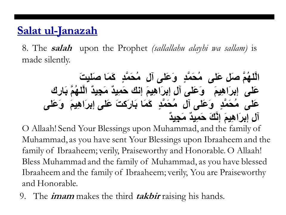 Salat ul-Janazah 8. The salah upon the Prophet (sallallahu alayhi wa sallam) is made silently.