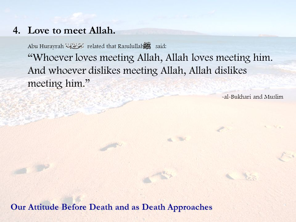 Love to meet Allah. Abu Hurayrah related that Rasulullah said: