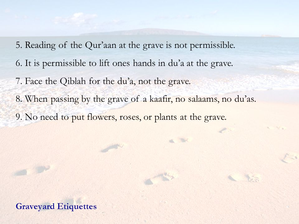 5. Reading of the Qur'aan at the grave is not permissible.